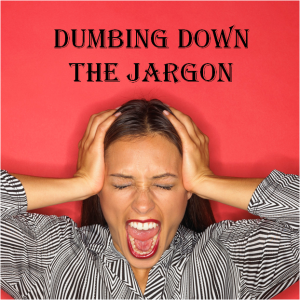 Dumbing down the Jargon