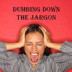 Dumbing down the Jargon